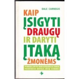 Kaip įsigyti draugų ir daryti įtaką žmonėms/ Carnegie D.