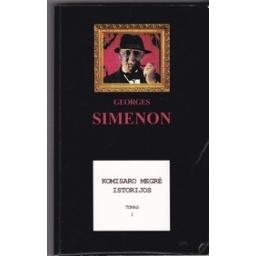 Komisaro Megrė istorijos (I tomas)/ Simenon G.