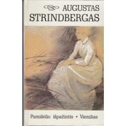 Pamišėlio išpažintis. Vienišas/ Strindbergas A.