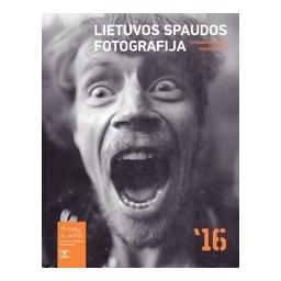 Lietuvos spaudos fotografija 2016/ Autorių kolektyvas