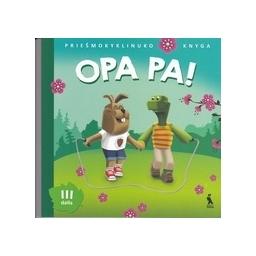 OPA PA! Priešmokyklinuko knyga (3 dalis)/ Vyšniauskienė V., Banytė J., Skridulienė J.