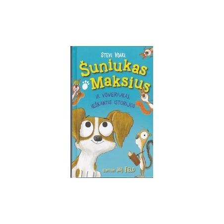 Šuniukas Maksius: ir voveriukas, ieškantis istorijos/ Voake S.