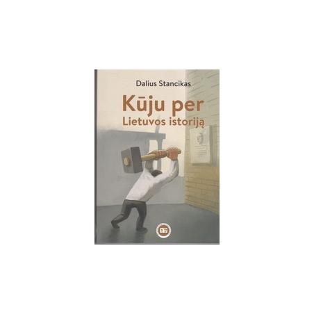 Kūju per Lietuvos istoriją/ Stancikas D.
