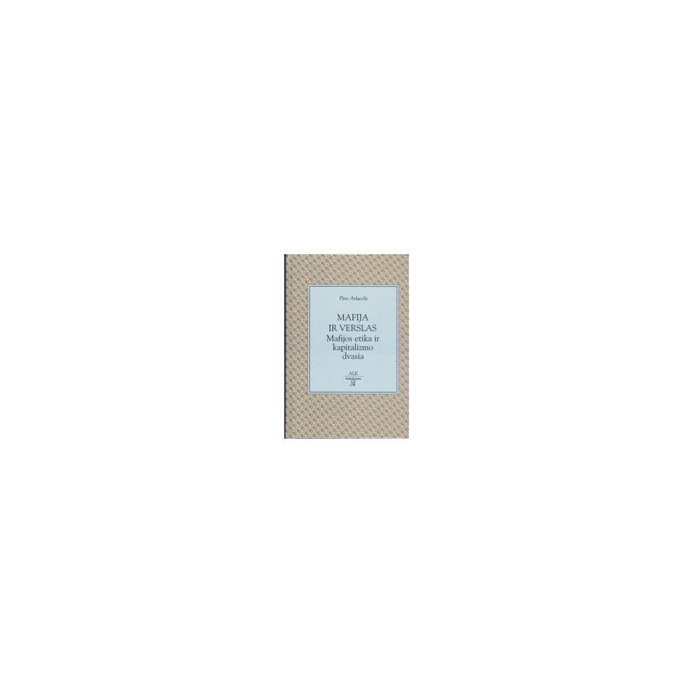 Mafija ir verslas. Mafijos etika ir kapitalizmo dvasia/ Arlacchi P.