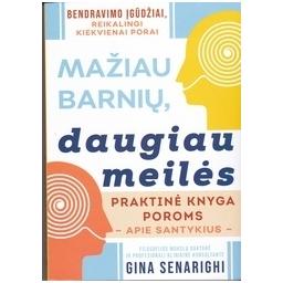 Mažiau barnių, daugiau meilės: praktinė knyga poroms apie santykius/ Senarighi G.