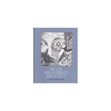 Neleisk angelui nukristi nuo peties (2 dalis)/ Skačkauskas A.