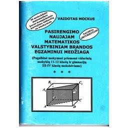 Pasirengimo naujajam matematikos valstybiniam brandos egzaminui medžiaga/ Mockus V.