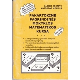 Pakartokime pagrindinės mokyklos matematikos kursą/ Mockus V., Jocaitė A.