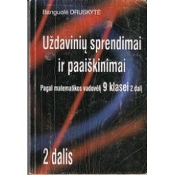 Uždavinių sprendimai ir paaiškinimai 9 klasei (2 dalis)/ Druskytė B.