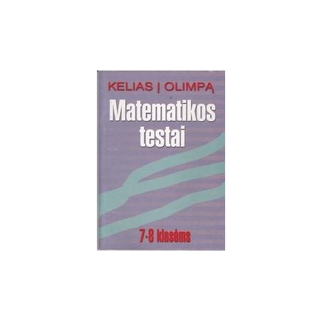 Kelias i olimpą. Matematiniai testai 7- 8 klasėms/ Grigalienė J.