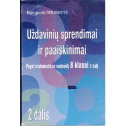 Uždavinių sprendimai ir paaiškinimai 8 klasei (2 dalis)/ Druskytė B.