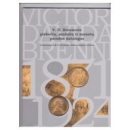 V. D. Brennerio plakečių, medalių ir monetų parodos katalogas/ Autorių kolektyvas