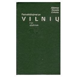 Pasivaikščiojimai po Vilnių ir jo apylinkes/ Kirkoras A. H.