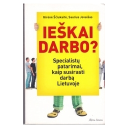 Ieškai darbo? Specialistų patarimai, kaip susirasti darbą Lietuvoje/ S. Jovaišas, G. Ščiukaitė
