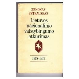 Lietuvos nacionalinio valstybingumo atkūrimas 1918-1919/ Petrauskas Zenonas