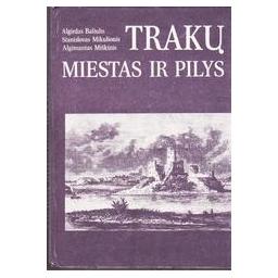 Trakų miestas ir pilys/ Baliulis A., Mikulionis S., Miškinis A.