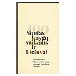 Šimtas knygų vaikams ir Lietuvai/ Skabeikytė - Kazlauskienė Gr., Urba K.