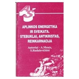 Aplinkos energetika ir sveikata. Stebuklai, antikristas, reinkarnacija/ Menis A., Rudalevičiūtė, S.