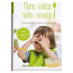 Mano vaikas nieko nevalgo. Kaip mėgautis maistu be rūpesčių/ González C.