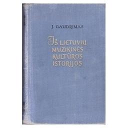 Iš Lietuvių muzikinės kultūros istorijos/ Gaudrimas J.