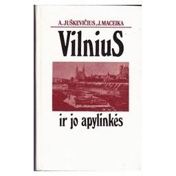 Vilnius ir jo apylinkės/ Juškevičius A., Maceika J.