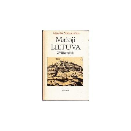 Mažoji Lietuva XVIII amžiuje/ Matulevičius Al.