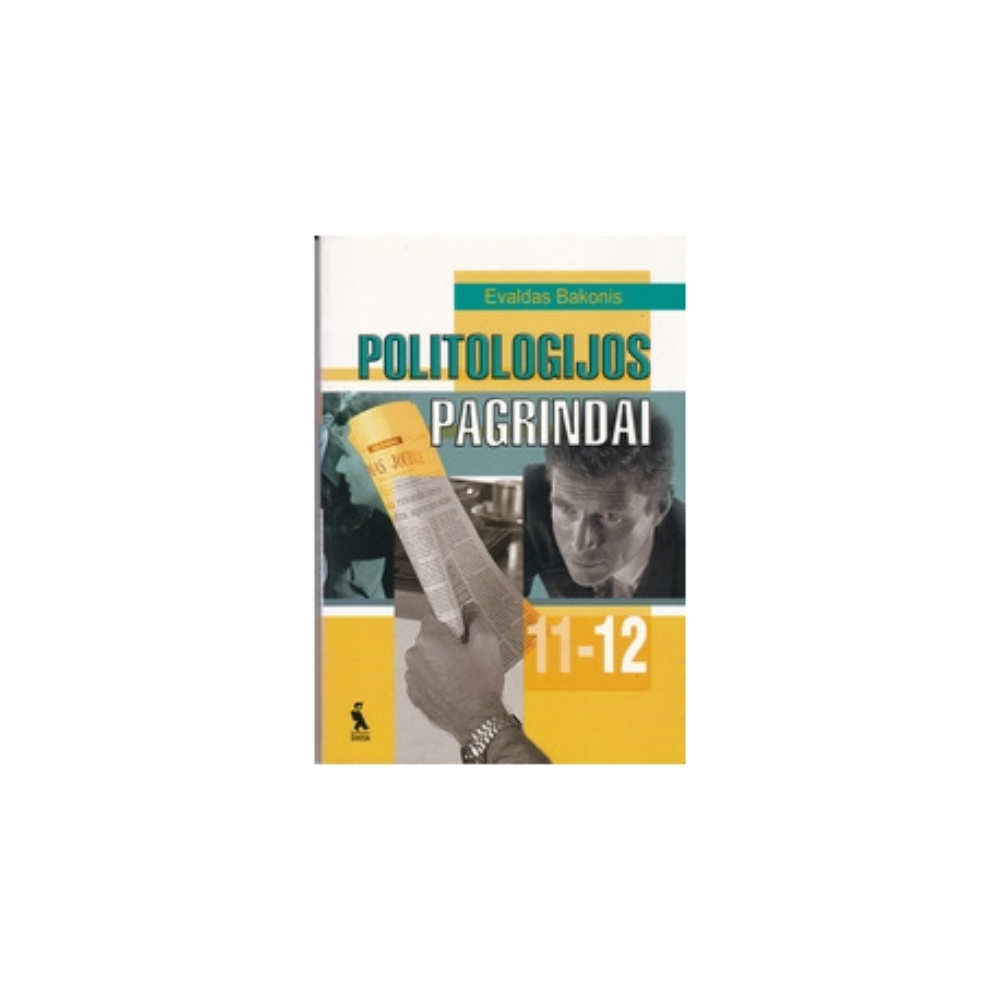 Politologijos pagrindai: Vadovėlis 11-12 klasei/ Bakonis E.