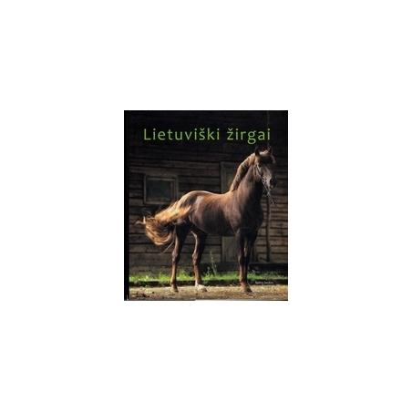 Lietuviški žirgai/ Bertašius M., Girininkienė V., Klimka L.
