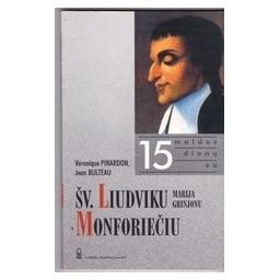 15 maldos dienų su šv. Liudviku Marija Grinjonu Monforiečiu/ Bulteau J., Pinardon V.