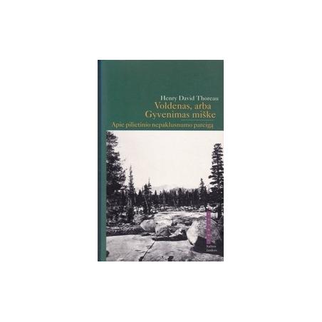 Voldenas, arba Gyvenimas miške. Apie pilietinio nepaklusnumo pareigą/ Thoreau H. D.