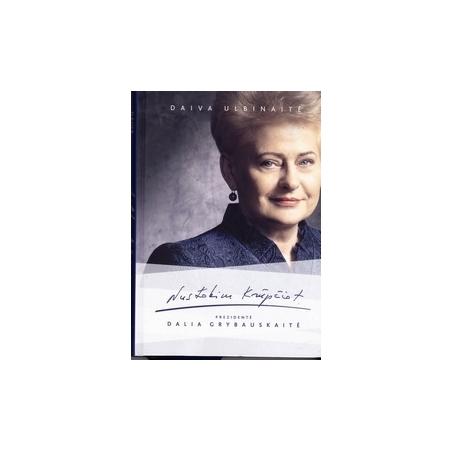 Nustokim krūpčiot. Prezidentė Dalia Grybauskaitė/ Ulbinaitė D.