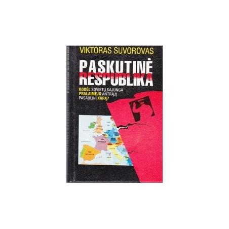 Paskutinė Respublika. Kodėl Sovietų Sąjunga pralaimėjo Antrąjį Pasaulinį karą?/ Suvorovas V.