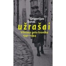 Užrašai. Vilniaus geto kronika, 1941–1944/ Šuras G.
