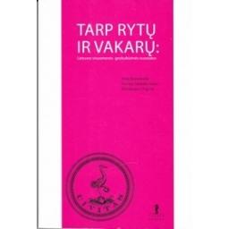Tarp Rytų ir Vakarų: Lietuvos visuomenės geokultūrinės nuostatos/ Maliukevičius N., Ramonaitė A., Degutis M.