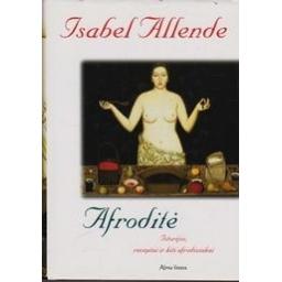 Afroditė: Istorijos, receptai ir kiti afrodiziakai/ Allende Isabel