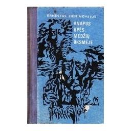 Anapus upės medžių ūksmėje/ Hemingvėjus Ernestas