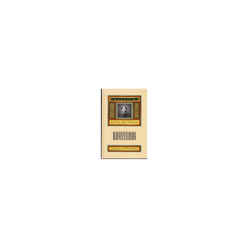 Rasputinas. Šventasis nusidėjėlis/ Moynahan B.