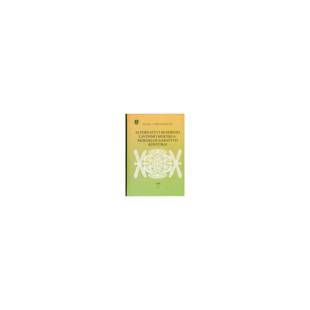 Alternatyvi bendrojo lavinimo mokykla: mokyklos naratyvo kontūrai/ Targamadzė V.