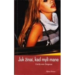 JUK ŽINAI, KAD MYLI MANE/ Von Ziegesar Cecily
