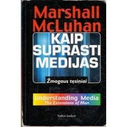Kaip suprasti medijas: Žmogaus tęsiniai/ McLuhan M.
