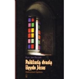 Palūžusią dvasią išgydo Jėzus/ Reczek J.