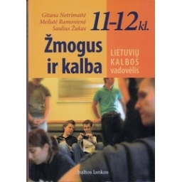 Žmogus ir kalba. Lietuvių kalbos vadovėlis 11-12 kl./ Notrimaitė G. ir kt.