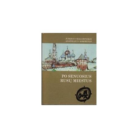 Po senuosius rusų miestus/ Chalaminskis J., Kokorinas A.