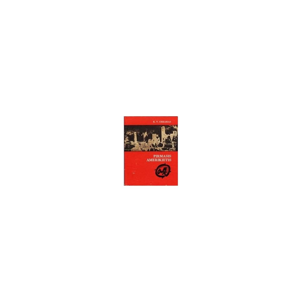 Pirmasis amerikietis: Ikikolumbo epochos mįslė/ Ceramas K.V.
