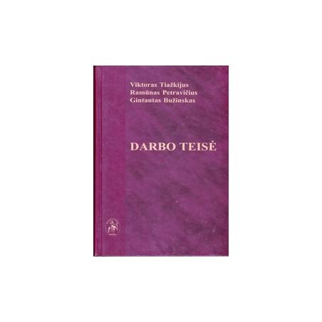 Darbo teisė/ Tiažkijus V., Petravičius R., Bužinskas G.
