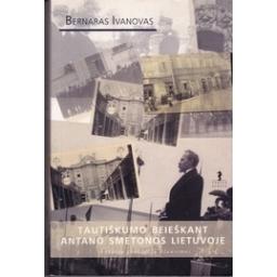 Tautiškumo beieškant Antano Smetonos Lietuvoje: tautinių įvaizdžių klausimas/ Bernaras Ivanovas