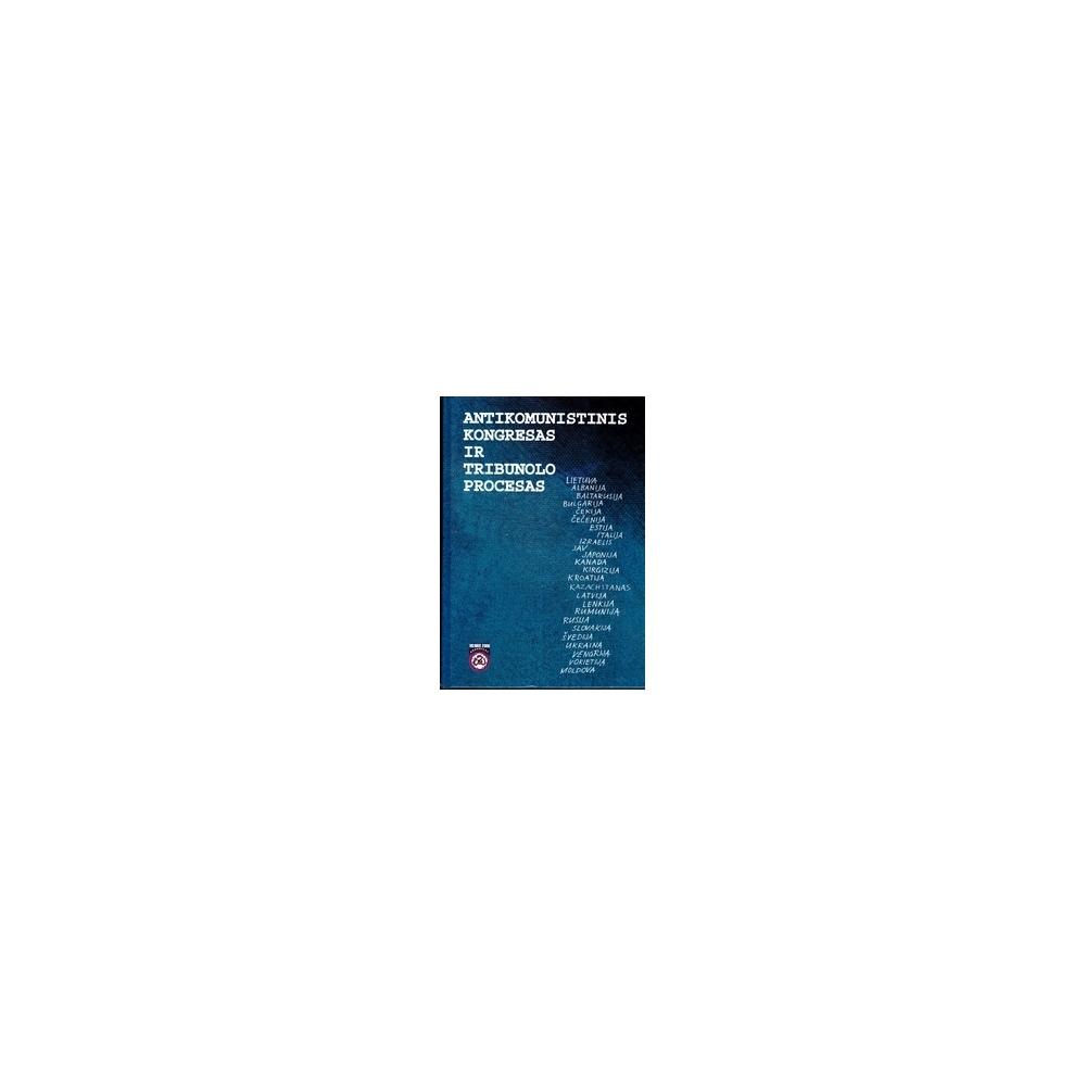 Antikomunistinis kongresas ir tribunolo procesas/ Arvydas Anušauskas
